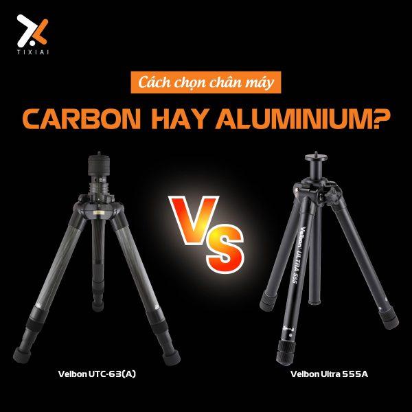 chân máy carbon hay aluminiun