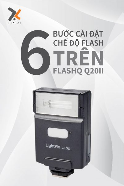 6 bước cài đặt chế độ Flash cho đèn FlashQ Q20ii